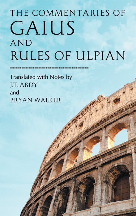 ABDY, J.T. AND BRYAN WALKER (TRANSLATED & NOTES) - The Commentaries of Gaius and Rules of Ulpian.