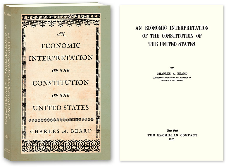 BEARD, CHARLES A. - An Economic Interpretation of the Constitution of the United States.