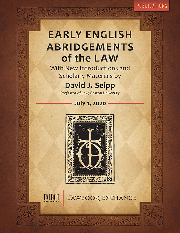 Early English Abridgements of the Law: With New Introductions and Scholarly Materials by David J. Seipp, Professor of Law