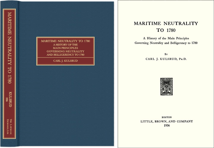 KULSRUD, CARL J. - Maritime Neutrality to 1780. A History of the Main Principles. .