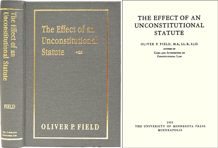 FIELD, OLIVER P. - The Effect of an Unconstitutional Statute. Isbn 158477181x