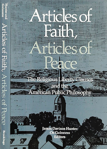 HUNTER, JAMES DAVISON; GUINNESS, OS (EDITORS) - Articles of Faith, Articles of Peace: The Religious Liberty Clauses. .