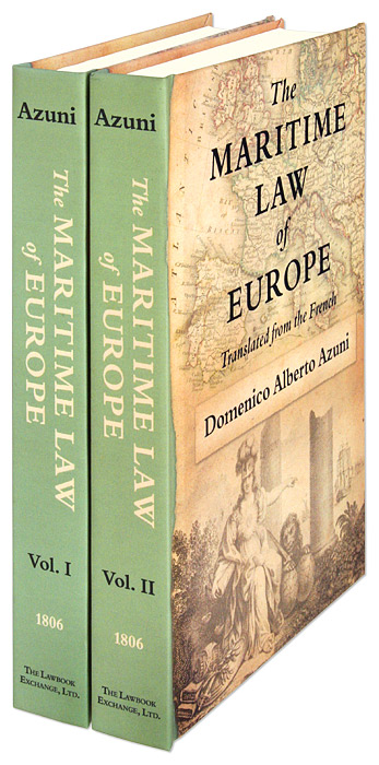 AZUNI, M.D.A.; WILLIAM JOHNSON (TRANSLATOR) - The Maritime Law of Europe. Translated from the French. 2 Vols