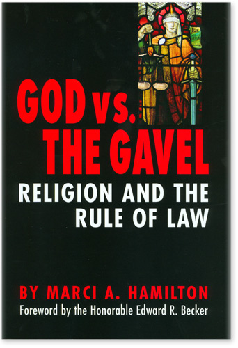 HAMILTON, MARCI A.; FOREWORD BY HON. EDWARD BECKER - God Vs. The Gavel: Religion and the Rule of Law