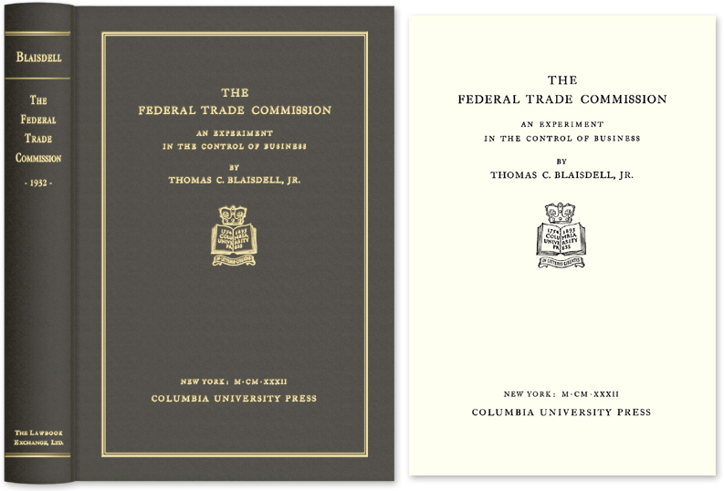 BLAISDELL JR., THOMAS C. - The Federal Trade Commission. An Experiment in the Control of Business