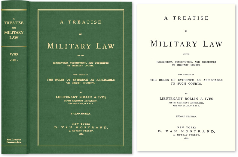 IVES, ROLLIN A. - A Treatise on Military Law and the Jurisdiction, Constitution, and. .