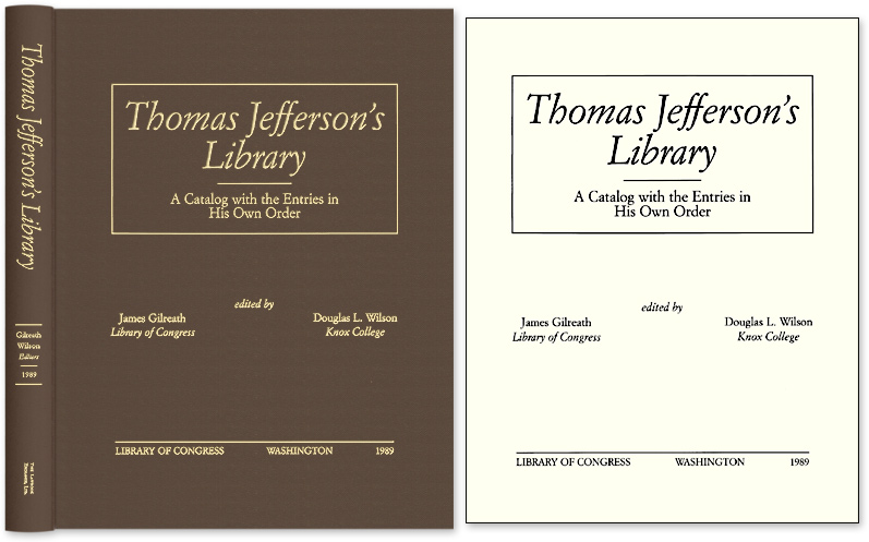 GILREATH, JAMES AND DOUGLAS L. WILSON (EDITORS) - Thomas Jefferson's Library a Catalog with the Entries in His Own Order