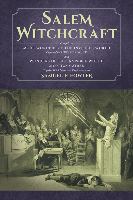 FOWLER, SAMUEL P., ED.; COTTON MATHER; R. CALEF - Salem Witchcraft; Comprising More Wonders of the Invisible World. .