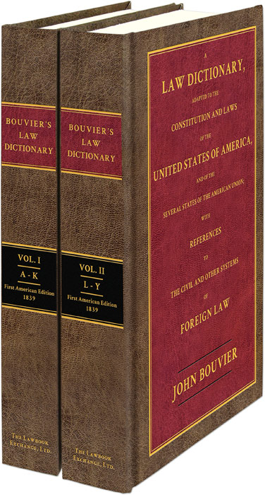 A Law Dictionary Adapted to the Constitution & Laws... 1st ed 2 vols. John Bouvier.