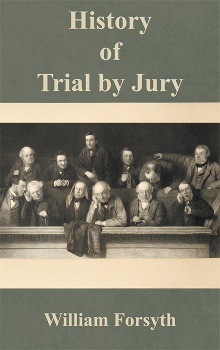 History of Trial by Jury. William Forsyth.