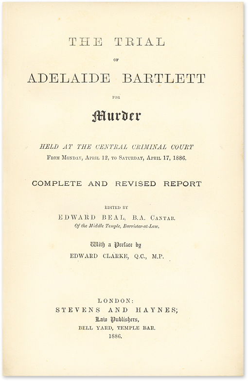 The Trial of Adelaide Bartlett for Murder Held at the Central. Trial, Adelaide Bartlett, Defendant, Edward Beal.