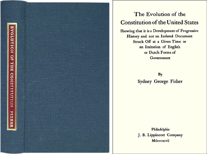 The Evolution of the Constitution of the United States Showing That. Sydney George Fisher.
