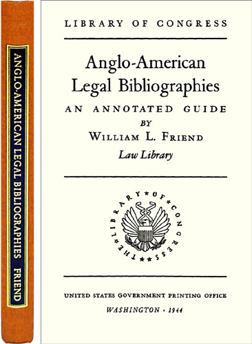 Anglo-American Legal Bibliographies. ISBN 1886363218. William Friend.