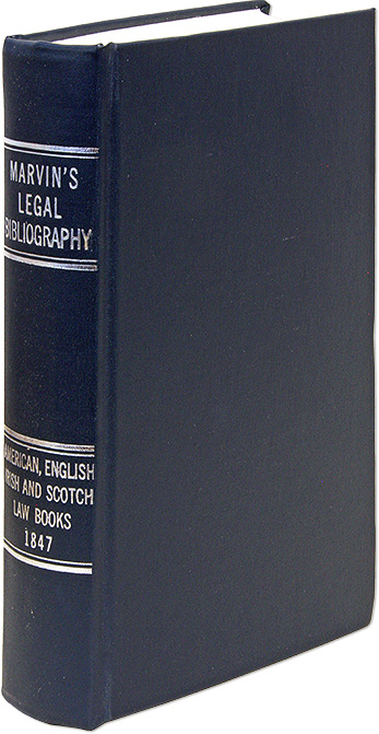 Legal Bibliography or a Thesaurus of American, English, Irish, and. J. G. Marvin.