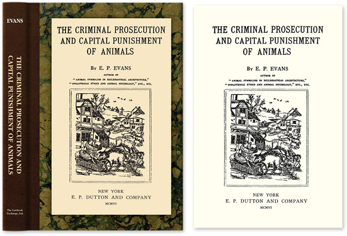 The Criminal Prosecution and Capital Punishment of Animals by E  P  Evans  on The Lawbook Exchange, Ltd
