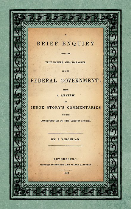 A Brief Enquiry into the True Nature and Character of Our Federal. Abel Parker Upshur.