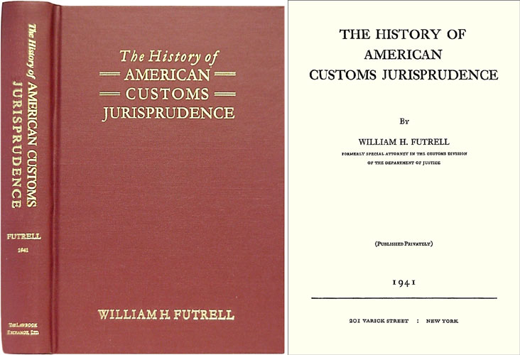 The History of American Customs Jurisprudence by William H  Futrell on The  Lawbook Exchange, Ltd