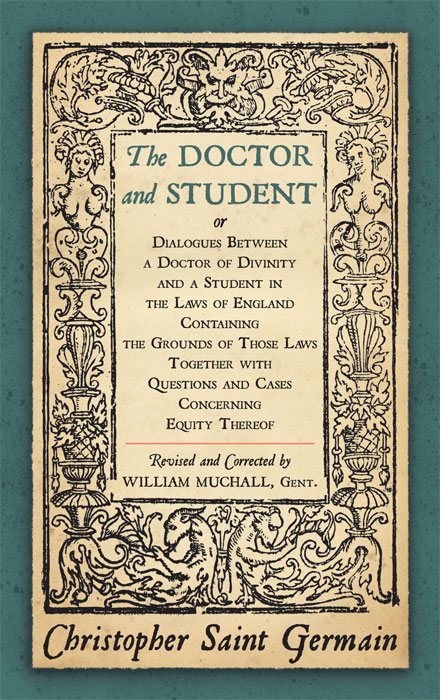 The Doctor and Student or Dialogues Between a Doctor of Divinity. Saint Germain Christopher, Wm. Muchall, German.