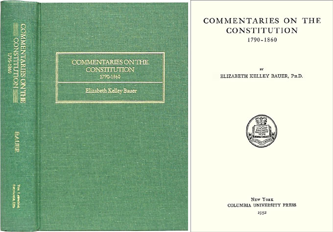 Commentaries on the Constitution 1790-1860. Elizabeth Kelley Bauer.
