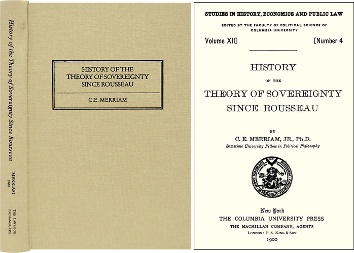 History of the Theory of Sovereignty Since Rousseau. C. E. Merriam, Jr.