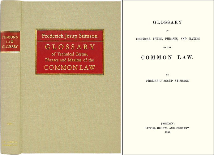 Glossary of Technical Terms Phrases and Maxims of the Common Law. Frederic Jesup Stimson.