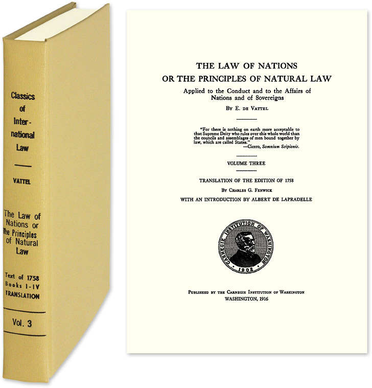 The Law of Nations or the Principles of Natural Law Applied to the. E. de Vattel, Charles D. Fenwick, Trans.