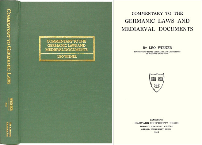 Commentary to the Germanic Laws and Mediaeval [Medieval] Documents. Leo Wiener.