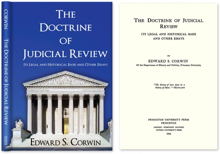 The Doctrine of Judicial Review Its Legal and Historical Basis. Edward Corwin.