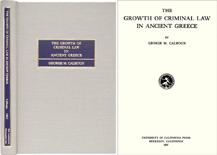 The Growth of Criminal Law in Ancient Greece. George M. Calhoun.