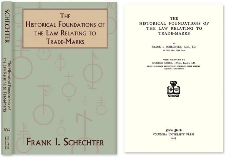 The Historical Foundations of the Law Relating to Trade-Marks. Frank I. Schechter.