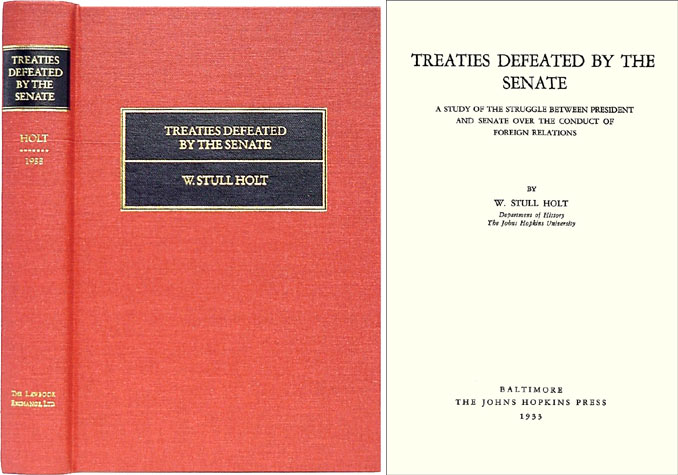 Treaties Defeated by the Senate. A Study of the Struggle Between. W. Stull Holt.