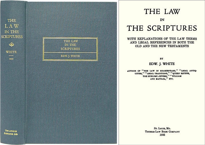 The Law in the Scriptures With Explanations of the Law Terms and. Edward. J. White.