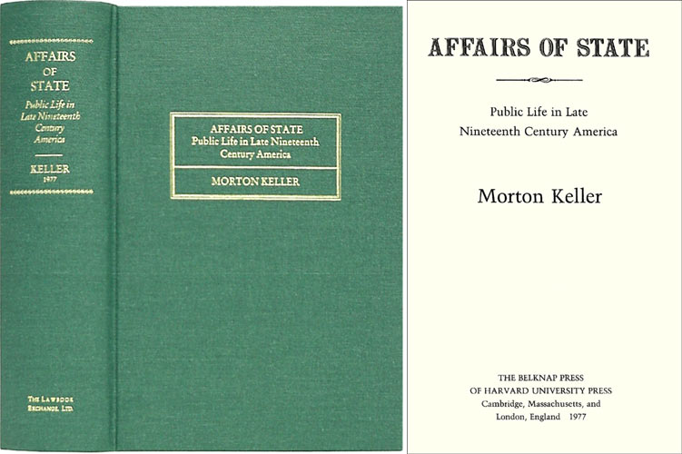 Affairs of State: Public Life in Late Nineteenth Century America. Morton Keller.