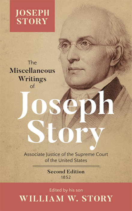 The Miscellaneous Writings of Joseph Story, Associate Justice of. Joseph Story, William Story.