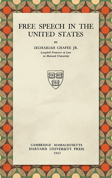 Free Speech in the United States. Revised Second edition (1967). Zechariah Chafee Jr.