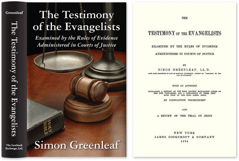 The Testimony of the Evangelists Examined by the Rules of Evidence. Simon Greenleaf.