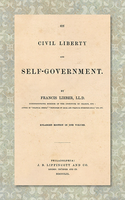 On Civil Liberty and Self-Government. Enlarged edition in one vol. Francis Lieber.
