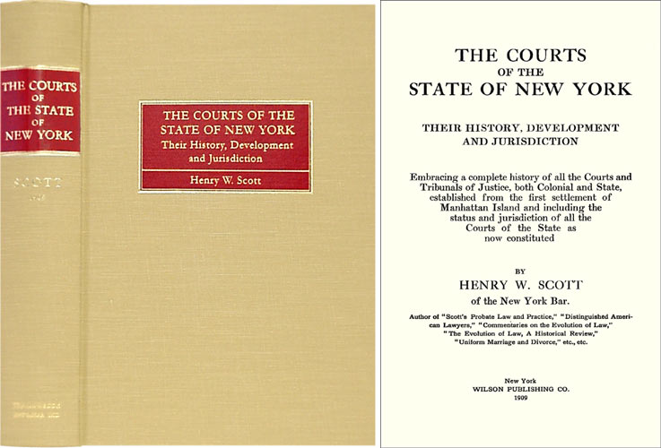 The Courts of the State of New York: Their History, Development. Henry W. Scott.