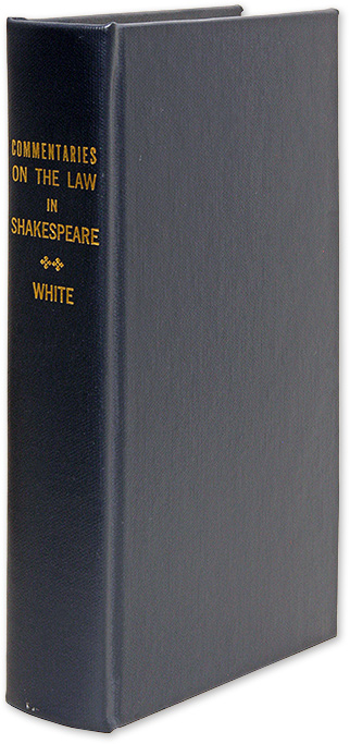 Commentaries on the Law in Shakespeare with Explainations Legal Terms. Edw. J. White, Edward.