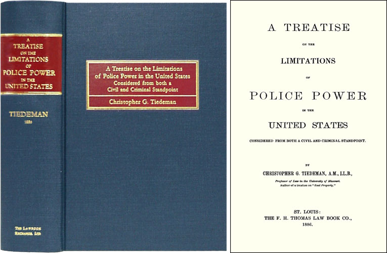 A Treatise on the Limitations of Police Power in the United States. Christopher G. Tiedeman.