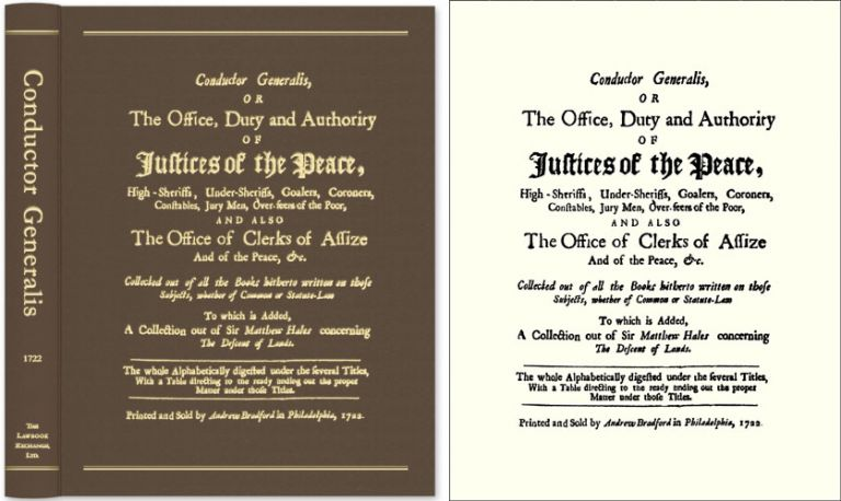 Conductor Generalis, or The Office, Duty and Authority of Justices. Legal Manual.