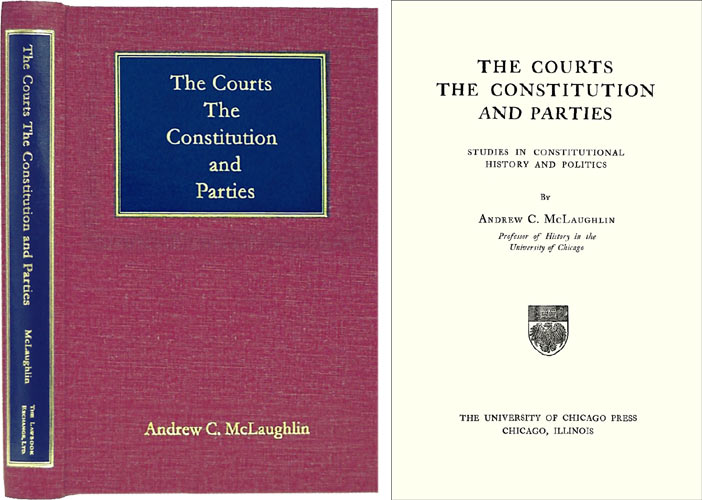 The Courts, The Constitution and Parties. Studies in Constitutional. Andrew C. McLaughlin.