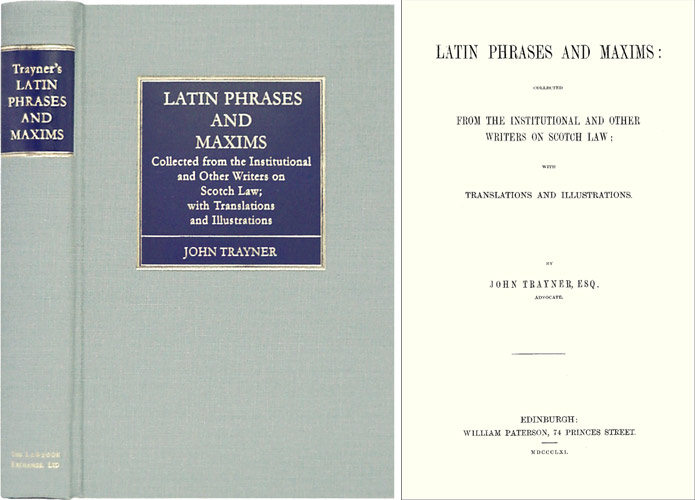 Latin Phrases and Maxims: Collected from the Institutional and. John Trayner.