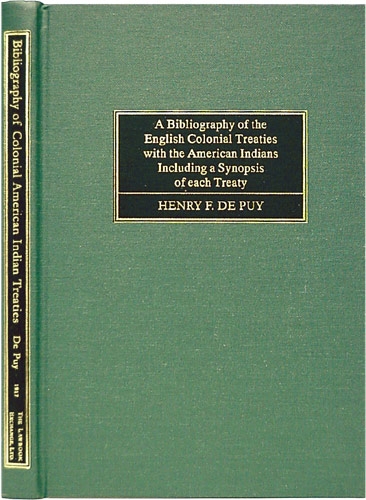 A Bibliography of the English Colonial Treaties with the American. Henry F. De Puy.