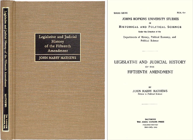 Legislative and Judicial History of the Fifteenth Amendment. John Mathews.