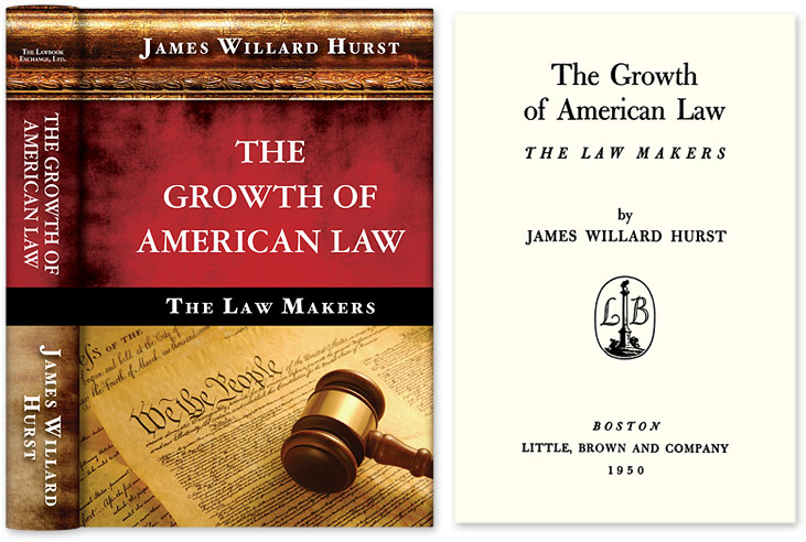 The Growth of American Law: The Law Makers. James Willard Hurst.