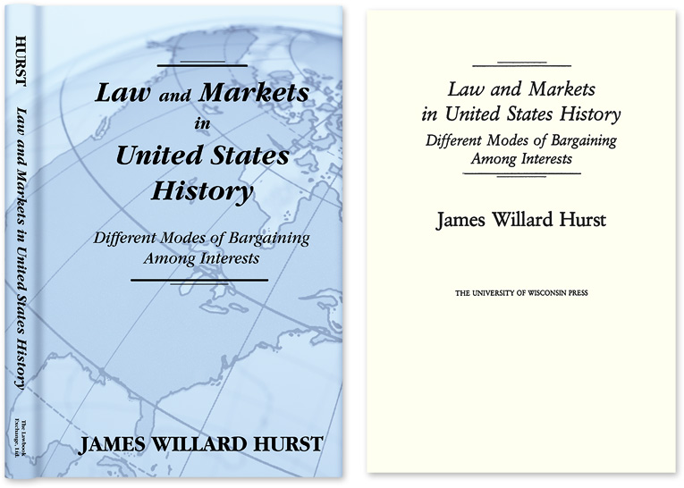 Law and Markets in United States History. Different Modes of. James Willard Hurst.