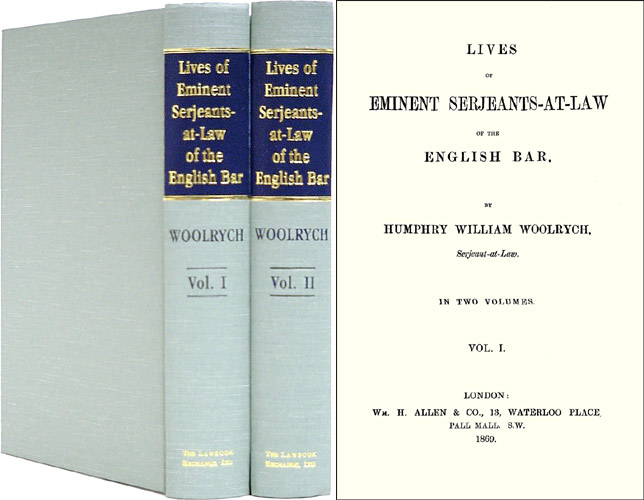Lives of Eminent Serjeants-at-Law of the English Bar. 2 Vols. Humphry W. Woolrych.