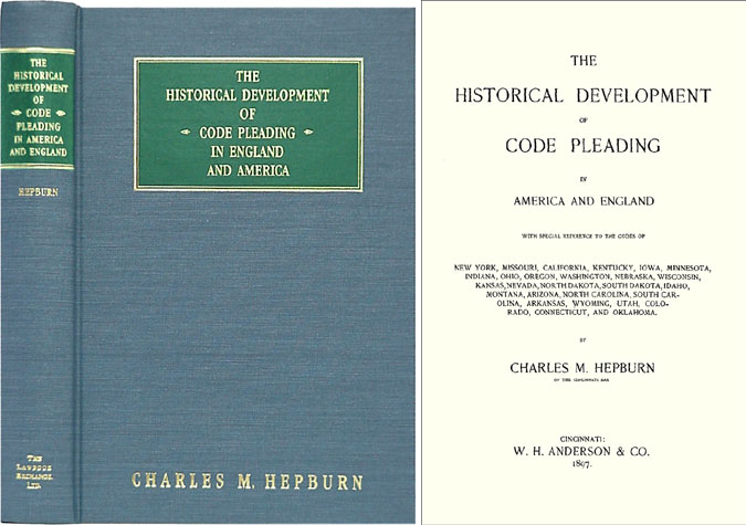 The Historical Development of Code Pleading in America and England. Charles M. Hepburn.