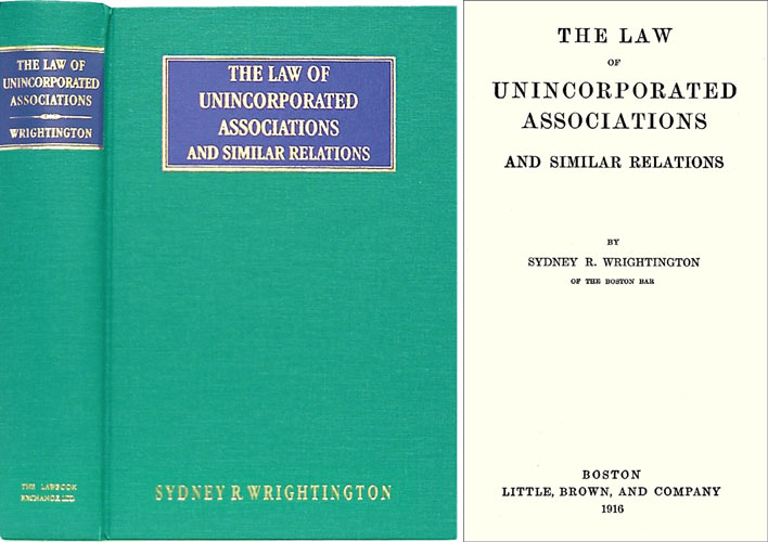 The Law of Unincorporated Associations and Similar Relations. Sydney R. Wrightington.